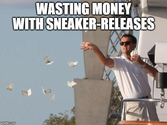 Wasting money with Sneaker-Releases
